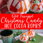 photo collage of christmas hot cocoa bomb recipe with text which reads Old Fashioned Christmas Candy Hot Cocoa Bombs