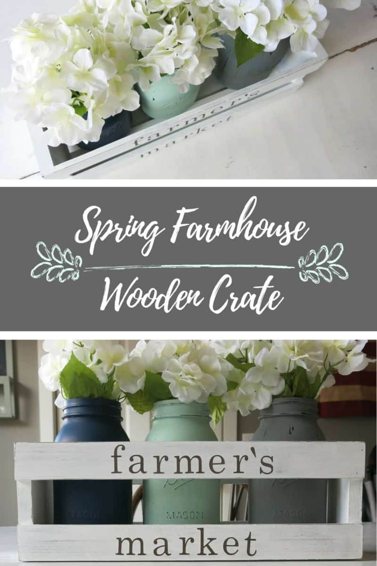"""Pictures show a white painted crate with """"farmer's market"""" written on it and 3 mason jars filled with flowers inside"""